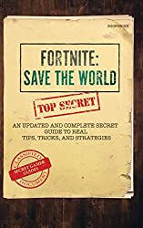 Fortnite: Save the World. an Updated and Complete Secret Guide to Real Tips, Tricks, and Strategies