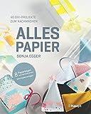 Alles Papier: 40 DIY-Projekte zum Nachmachen