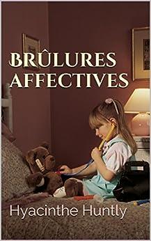 Brûlures affectives par [Huntly, Hyacinthe]