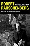 Robert Rauschenberg: An Oral History (The Columbia Oral History Series)