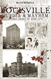 Louisville Murder & Mayhem: Historic Crimes of Derby City by Keven McQueen (2012-03-04)