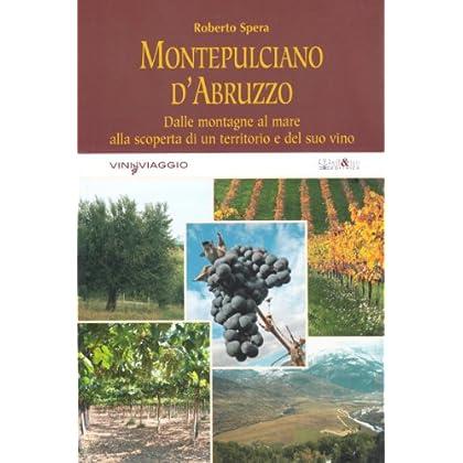 Montepulciano D'abruzzo. Dalle Montagne Al Mare Alla Scoperta Di Un Territorio E Del Suo Vino