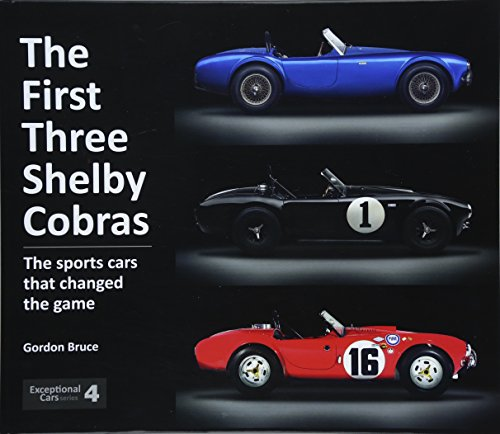 The First Three Shelby Cobras: The Sports Cars That Changed the Game (Exceptional Cars, Band 4)