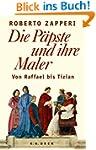 Die Päpste und ihre Maler: Von Raffae...
