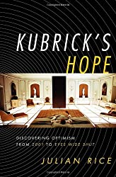 Kubrick's Hope: Discovering Optimism from 2001 to Eyes Wide Shut by Julian Rice (29-Sep-2008) Hardcover
