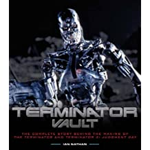 Terminator Vault: The Complete Story Behind the Making of The Terminator and Terminator 2: Judgment Day by Ian Nathan (2013-10-03)