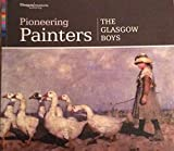 PIONEERING PAINTERS The Glasgow Boys