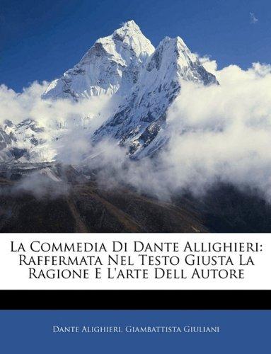 La Commedia Di Dante Allighieri: Raffermata Nel Testo Giusta La Ragione E L'Arte Dell Autore