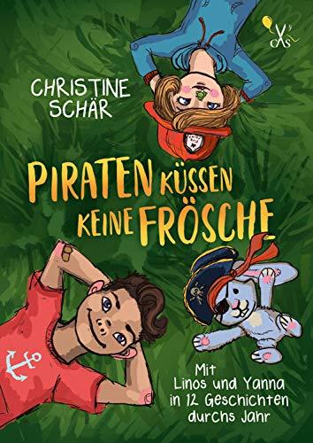 Piraten küssen keine Frösche: Mit Linos & Yanna in 12 Geschichten durchs Jahr