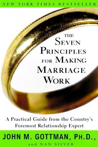 The Seven Principles for Making Marriage Work: A Practical Guide from the Country's Foremost Relationship Expert by John M. Gottman, Nan Silver (2000) Paperback