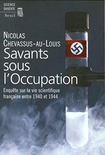 Savants sous l'Occupation. Enquête sur la vie scientifique française entre 1940 et 1944