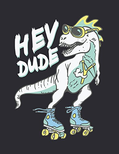 Hey dude: T rex rollerblade on black cover (8.5 x 11) inches 110 pages, Blank Unlined Paper for Sketching, Drawing, Whiting, Journaling & Doodling: Volume 2 (T Rex Rollerblade on Black Sketchbook)