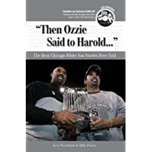 Then Ozzie Said to Harold. . .: The Best Chicago White Sox Stories Ever Told (Best Sports Stories Ever Told) by Lew Freedman (2008-03-01)