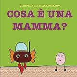 Cosa è una mamma?: Evviva tutte le mamme!