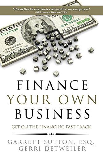 Finance Your Own Business: Get on the Financing Fast Track par  Garrett Sutton, Gerri Detweiler