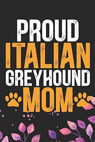 Proud Italian Greyhound Mom: Cool Italian Greyhound Dog Mum Journal Notebook - Italian Greyhound Puppy Lovers- Funny Italian Greyhound Dog Notebook - Italian Greyhound Owner Gifts. 6 x 9 in 120 pages -