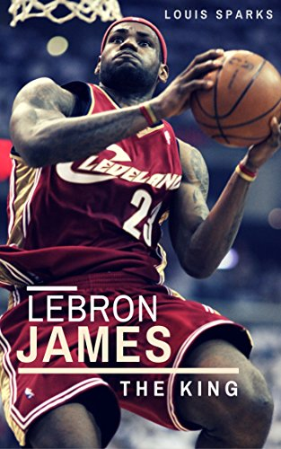 LeBron James: The King (English Edition) por Louis Sparks