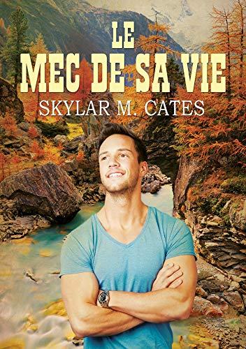 Le mec de sa vie (Les mecs t. 2) par Skylar M. Cates
