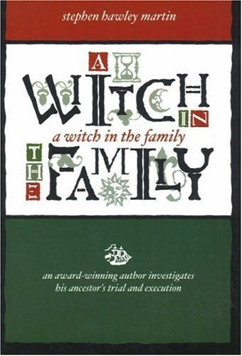 A Witch in the Family: An Award-winning Author Investigates His Ancestor's Trial And Execution by Stephen Hawley Martin (2010-01-01)