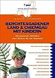 Berchtesgadener Land & Chiemgau mit Kindern: 400 spannende Aktivitäten vom Chiemsee bis zum Watzmann (Freizeiführer mit Kindern)
