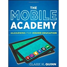 The Mobile Academy: mLearning for Higher Education by Clark N. Quinn (2011-10-18)