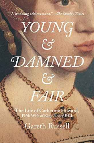 Young and Damned and Fair: The Life of Catherine Howard, Fifth Wife of King Henry VIII (English Edition) (Ruler Fox)