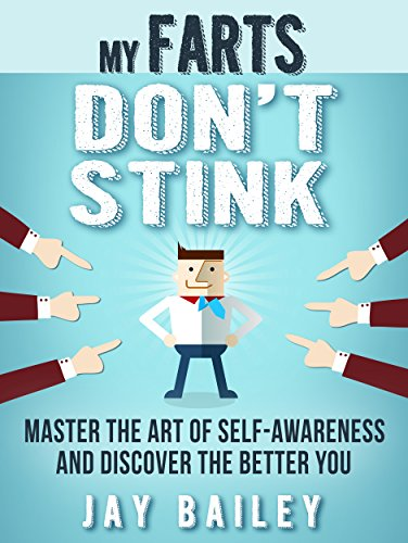 My Farts Don't Stink: Master The Art Of Self-Awareness And Discover The Better You (English Edition) (Fart Master)