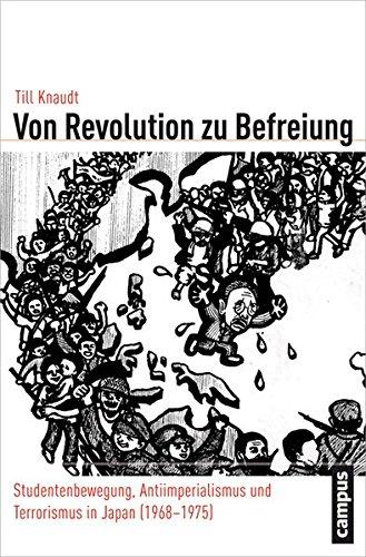 Von Revolution zu Befreiung: Studentenbewegung, Antiimperialismus und Terrorismus in Japan (1968-1975) (Globalgeschichte)