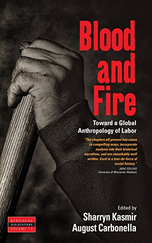 Blood and Fire: Toward a Global Anthropology of Labor (Dislocations) by Sharryn Kasmir (Editor), August Carbonella (Editor) (1-Aug-2014) Hardcover