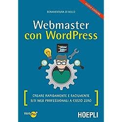 Webmaster con Wordpress, Seconda Edizione: Creare Rapidamente e facilmente Siti Web Professionali a Costo Zero