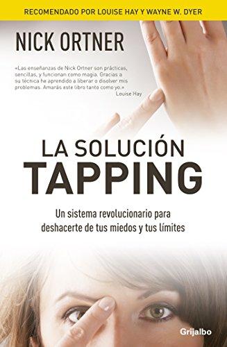 La solución Tapping: Un sistema revolucionario para deshacerte de tus miedos y tus límites (Spanish Edition)