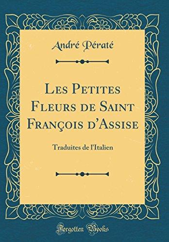Les Petites Fleurs de Saint Franois D'Assise: Traduites de L'Italien (Classic Reprint)