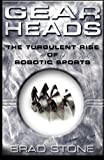 Gearheads: The Turbulent Rise of Robotic Sports by Stone, Brad (2003) Paperback