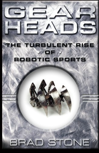 Gearheads: The Turbulent Rise of Robotic Sports by Brad Stone (2003-03-10)