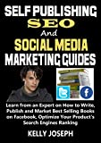 Self Publishing, SEO and Social Media Marketing Guides:: Learn from a Best Seller How to Write, Publish and Market Best Selling Books on Facebook, Optimize Engines Ranking (Best Sellers Book 2)