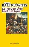 Le Moyen Age fantastique - Antiquités et exotismes dans l'art gothique