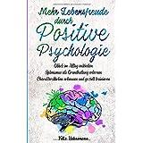 Mehr Lebensfreude durch Positive Psychologie: Glück im Alltag entdecken   Optimismus als Grundhaltung erlernen   Charakterstä