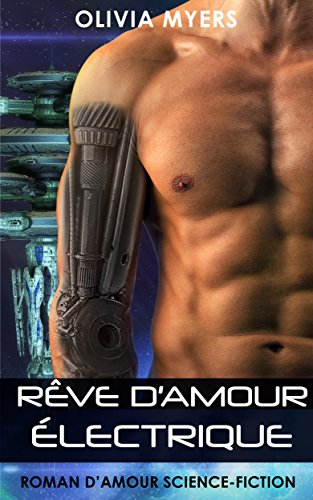 Roman damour Science-fiction: Rve damour lectrique (romance de science-fiction dans lespace) (New Adult Paranormal Fantasy Nouvelle rotique)