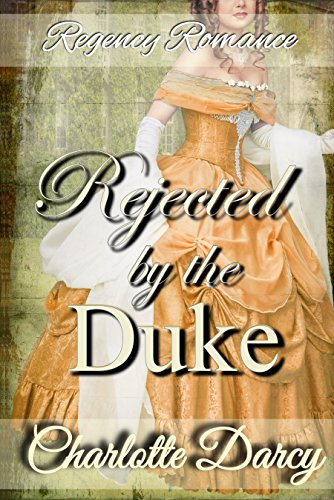 Regency Romance: Rejected by the Duke: Clean and Wholesome Historical Romance Test