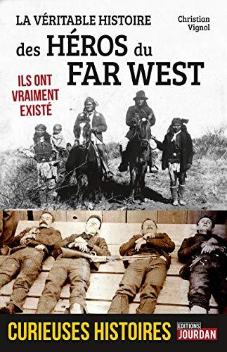 La véritable histoire des Héros du Far West