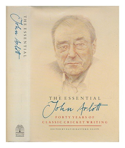 The Essential John Arlott: Forty Years of Classic Cricket Writing por John Arlott
