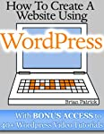 "How To Create A Website - Easy Instructions for Building A Website With WordpressATTENTION BEGINNERS! Learn how to set up a website that meets your exact needs in 3 EASY STEPS...one that the ""professionals"" would have charged you thousands of dollars..."