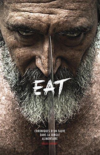 EAT : Chroniques d'un fauve dans la jungle alimentaire