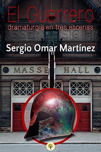 El Guerrero: dramaturgia en tres escenas (Spanish Edition)