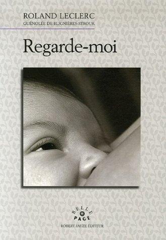 Regarde-moi par Roland Leclerc