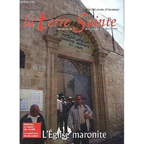 LA TERRE SAINTE / N°606 - 76è ANNEE - 2è LIVRAISON / MARS-AVRIL 2010 / L'EGLISE MARONITE / BETHANIE, LA MAISON DE L'AMITIE - LE SYNDROME DE JERUSALEM ...