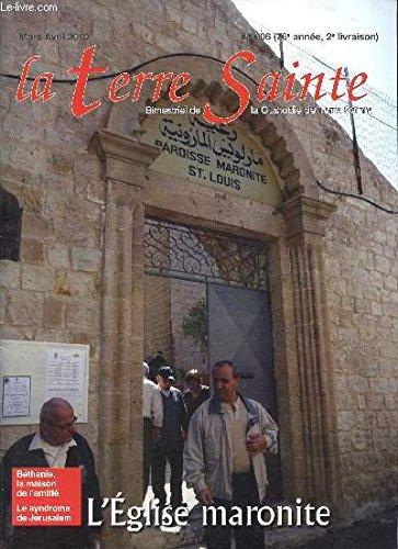 LA TERRE SAINTE / N°606 - 76è ANNEE - 2è LIVRAISON / MARS-AVRIL 2010 / L'EGLISE MARONITE / BETHANIE, LA MAISON DE L'AMITIE - LE SYNDROME DE JERUSALEM ... par COLLECTIF