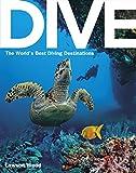 Dive: the Worlds Best Dive Destinations