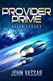 Provider Prime: Alien Legacy by John Vassar