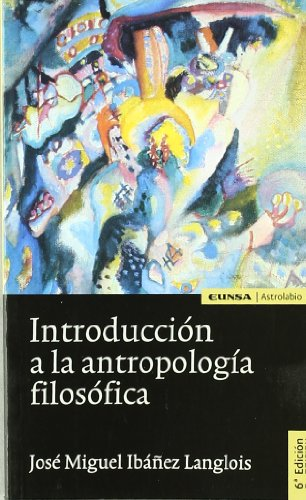Introducción a la antropología filosófica (Astrolabio) por José Miguel Ibáñez Langlois